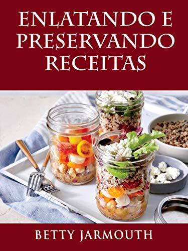 Enlatando e Preservando Receitas (Portuguese Edition)