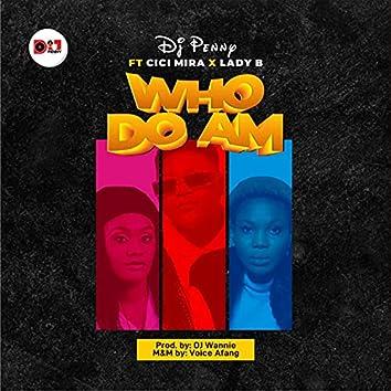 Who Do Am (feat. Cici Mira & Lady B)