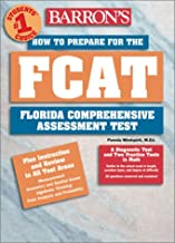 How to Prepare for the FCAT: Florida Comprehensive Assessment Test (BARRON'S HOW TO PREPARE FOR THE FCAT FLORIDA COMPREHENSIVE ASSESSMENT TEST)