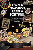 Own a Fraction, Earn a Fortune: The Complete Guide to Co-investing in Art and Collectibles: How to Generate High Returns from Collectibles Through Fractional Ownership