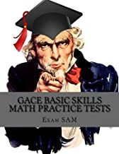 GACE Basic Skills Math Practice Tests: Study Guide with 3 Practice GACE Tests for the GACE Program Admission Test in Mathematics (201)