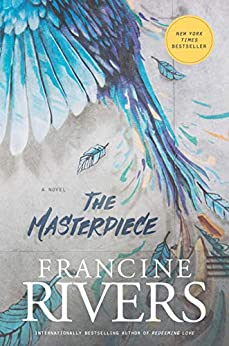 The Masterpiece: A Novel (A Redemptive, Character-Driven, Contemporary Christian Fiction Romance Novel) by [Francine Rivers]