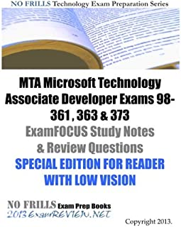 MTA Microsoft Technology Associate Developer Exams 98-361 , 363 & 373 ExamFOCUS Study Notes & Review Questions SPECIAL EDITION FOR READER WITH LOW VISION