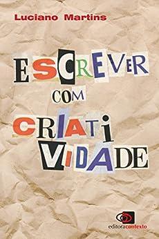Escrever com criatividade (Portuguese Edition) by [Luciano Martins Costa]