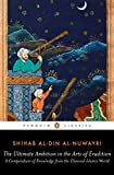 The Ultimate Ambition in the Arts of Erudition: A Compendium of Knowledge from the Classical Islamic World (Penguin Classics) - Shihab al-Din al-Nuwayri