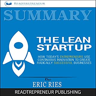 Summary: The Lean Startup     How Today's Entrepreneurs Use Continuous Innovation to Create Radically Successful Businesses              By:                                                                                                                                 Readtrepreneur Publishing                               Narrated by:                                                                                                                                 Johnny Ginn                      Length: 1 hr and 41 mins     25 ratings     Overall 5.0