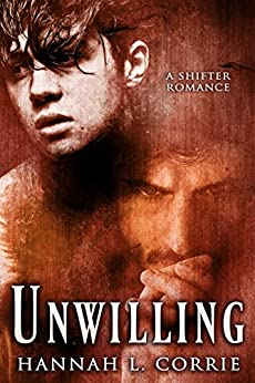 Unwilling: a Shifter Romance by [Hannah L. Corrie]