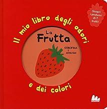 La frutta. Il mio libro degli odori e dei colori. Ediz. a colori
