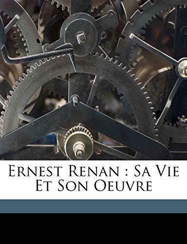 Ernest Renan: sa vie et son oeuvre