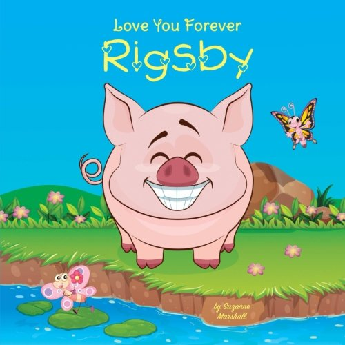 Love You Forever, Rigsby: Personalized Book: Love You Forever (Love You Forever Book, I Love You Forever, Love Books for Kids, Personalized Books, Personalized Gifts)