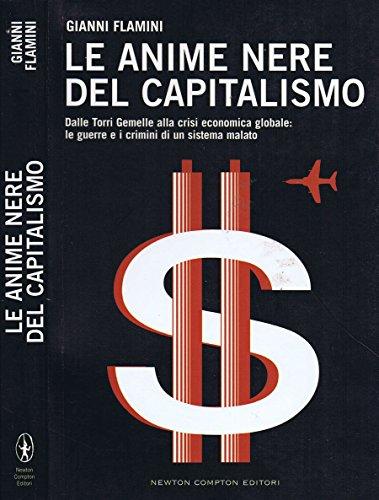 Le Anime Nere del Capitalismo. Dalle torri gemelle alla crisi economica globale: le guerre e i crimini di un sistema malato.