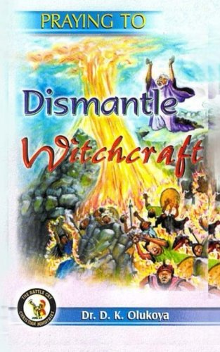 Book Free Download Praying To Dismantle Witchcraft By Dr D K Olukoya