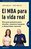 El MBA para la vida real: Una guía práctica para triunfar, construir...