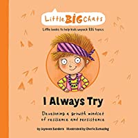 I Always Try: Developing a growth mindset of resilience and persistence (Little Big Chats)
