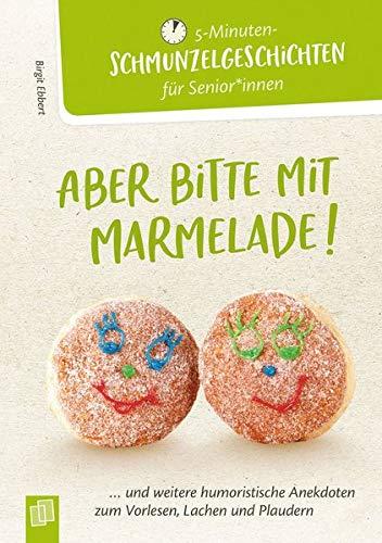 5-Minuten-Schmunzelgeschichten: Aber bitte mit Marmelade!: ...und weitere humoristische Anekdoten zum Vorlesen, Lachen und Plaudern (5-Minuten-Schmunzelgeschichten für Senioren und Seniorinnen)