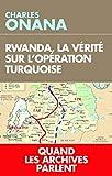 La vérité sur l'opération Turquoise - Rwanda 1994, quand les archives parlent enfin