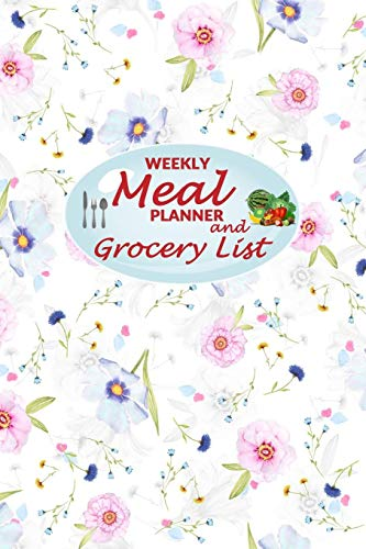 Weekly Meal Planner and Grocery List: 52 Weeks of Food Menu Prep with Grocery Shopping List, Recipe pages Notebook Size 6x9 in   Cute Floral Print