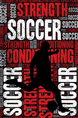 Soccer Strength and Conditioning Log: Soccer Workout Journal and Training Log and Diary for Player and Coach - Soccer Notebook Tracker