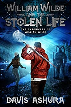 William Wilde and the Stolen Life: An Anchored Worlds novel (The Chronicles of William Wilde Book 2) by [Davis Ashura]