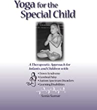 Yoga for the Special Child: A Therapeutic Approach for Infants and Children with Down Syndrome, Cerebral Palsy, Autism Spectrum Disorders and Learning Disabilities