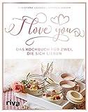 I love you: Das Kochbuch für zwei, die sich lieben
