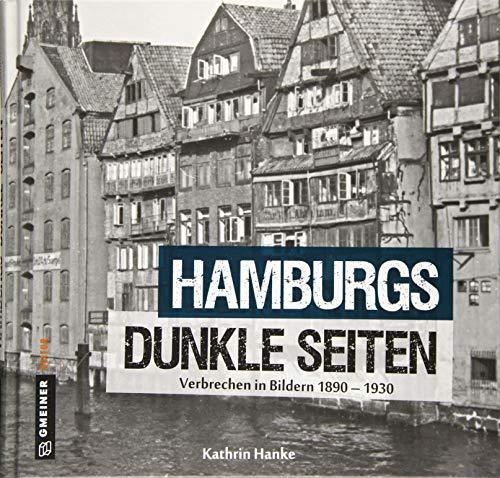 Hamburgs dunkle Seiten: Verbrechen in Bildern 1890-1930 (Bildbände im GMEINER-Verlag)