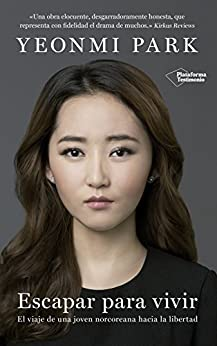 Escapar para vivir: El viaje de una joven norcoreana hacia la libertad de [Yeonmi Park, Aida Candelario Castro]