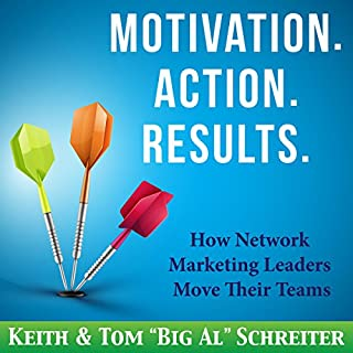 Motivation. Action. Results     How Network Marketing Leaders Move Their Teams              Auteur(s):                                                                                                                                 Keith Schreiter,                                                                                        Tom