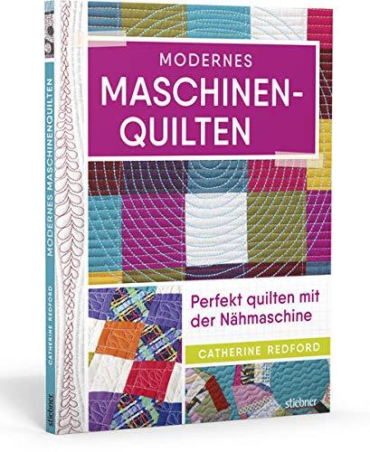 Modernes Maschinen-Quilten. Perfekt quilten mit der Nähmaschine