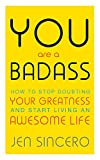 You Are A Badass. How To Stop Doubting: How to Stop Doubting Your Greatness and Start Living an Awesome Life