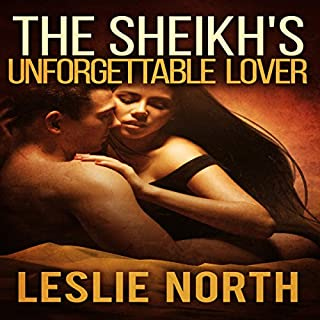 The Sheikh's Unforgettable Lover     The Sharqi Sheikhs, Volume 1              By:                                                                                                                                 Leslie North                               Narrated by:                                                                                                                                 Rose DeMarco                      Length: 2 hrs and 56 mins     26 ratings     Overall 4.2