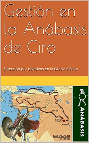 Gestión en la Anábasis de Ciro: Dirección por objetivos en la Grecia Clásica