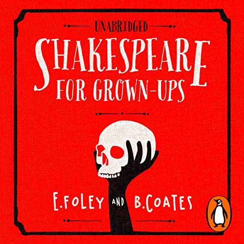 Shakespeare For Grownups     Everything you Need to Know about the Bard              By:                                                                                                                                 E Foley,                                                                                        B Coates                               Narrated by:                                                                                                                                 Daniel Weyman                      Length: 9 hrs and 9 mins     Not rated yet     Overall 0.0