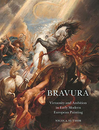 Bravura: Virtuosity and Ambition in Early Modern European Painting (English Edition)