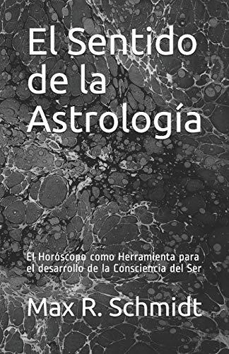El Sentido de la Astrología: El Horóscopo como Herramienta para el desarrollo de la Consciencia del Ser: 2 (Ciencias Ocultas)
