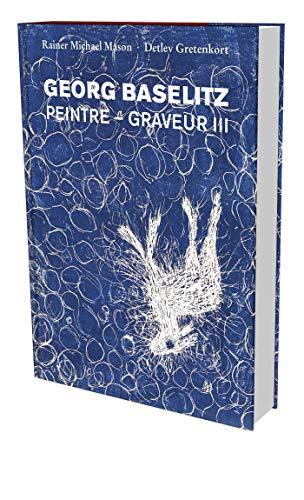 Georg Baselitz Peintre - Graveur: Werkverzeichnis Der Druckgraphik 1983-1989: 1983–1989 –catalogue descriptif de l'oeuvre gravé et lithographié