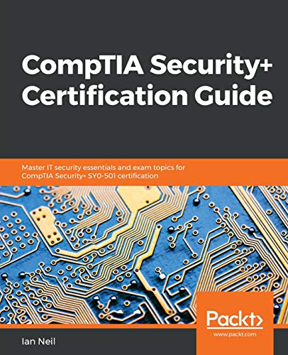 Compare Textbook Prices for CompTIA Security+ Certification Guide: Master IT security essentials and exam topics for CompTIA Security+ SY0-501 certification  ISBN 9781789348019 by Neil, Ian