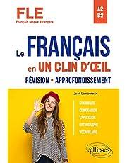 FLE A2-B2 Le français en un clin d'œil: Révision - Approfondissement