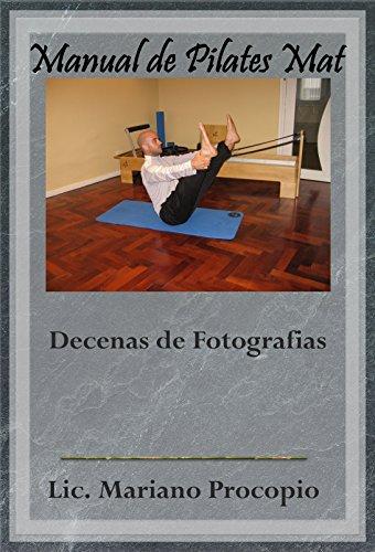 Manual de Pilates Mat: Decenas de fotografías secuenciadas de ejercicios de Pilates Suelo