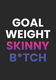 Goal Weight Skinny Bitch: Meal And Exercise Journal
