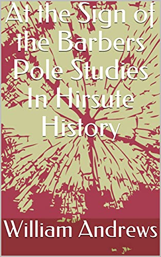 At the Sign of the Barbers Pole Studies In Hirsute History (English Edition)