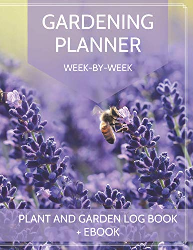 Gardening Planner - Week by Week - Plant and Garden Log Book: Large Garden Journal, whole year Notebook Calendar, smart Diary and Notes; Ideal ... inside this Organizer + free book with Tips