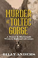 Murder at Toltec Gorge: A Denver & Rio Grande Western Railroad Adventure