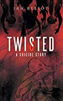Twisted: A Suicide Story