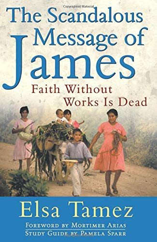 Compare Textbook Prices for The Scandalous Message of James: Faith Without Works Is Dead Rev ed. Edition ISBN 9780824519414 by Tamez, Elsa,Arias, Mortimer,Sparr, Pamela