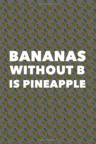 """Bananas Without """"B"""" is Pineapple Notebook: A Beautiful 6""""x9"""" Notebook"""