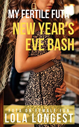 My Fertile Futa New Year's Eve Bash: Futa on Female Fun