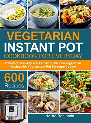 Vegetarian Instant Pot for Everyday Transform the Way You Eat with 600 Delicious Vegetarian product image
