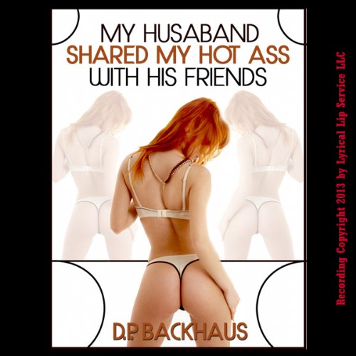 My Husband Shared My Hot Ass with His Friends audiobook cover art