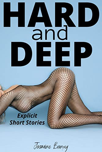 Hard and Deep: XXX Explicit Short Stories Sex Fantasies Forbidden Erotica with Hot Wife Younger Women and Rough Men Adults Only (Intense and Sexy Hardcore Erotic Taboo Novels Book 1) (English Edition)